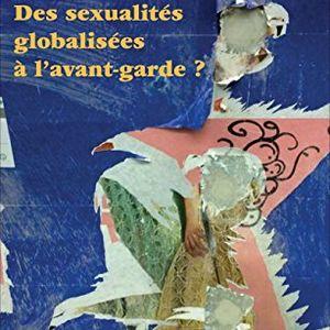 Des sexualités globalisées à l'avant-garde ? / Monique Selim & Wenjing Guo / 9 avril 2019