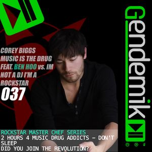 Corey Biggs aka Rockstar - Music is the Drug 037 Feat. Ben Hoo vs I'm Not a DJ I'm a Rockstar