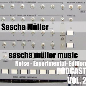 Sascha Müller Music Podcast Vol. 2 (Noise - Experimental - Edition)