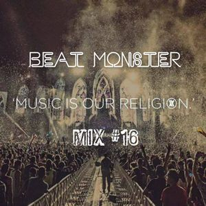 """Beat Monster - """"Music Our Religion"""" Mix #16"""