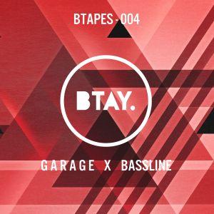 BTAPES - 004 GARAGE X BASSLINE