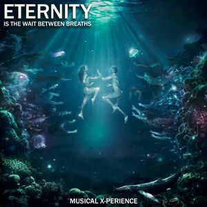 Musical X-Perience - Eternity Is The Wait Between Breaths