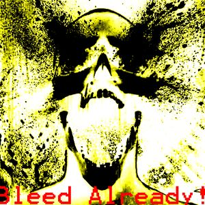 Bleed Already! Tracklist after 50 plays!
