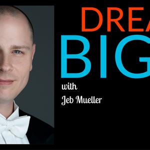 Dream Big, with Jeb Mueller