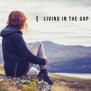 Living in the Gap - Part 3 - Audio