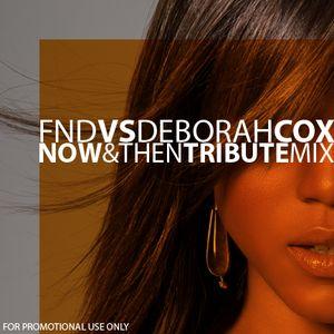 FND vs Deborah Cox - Now & Then Tribute Mix
