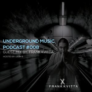 Underground Music Podcast  #008 - Frank Kvitta & Leon B.