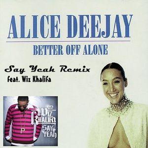 Alice Deejay feat. Wiz Khalifa - Better off alone (Say Yeah Remix)
