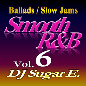 Smooth R&B Mix 6 (Ballads/Slow Jams) - DJ Sugar E.