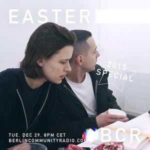 EASTER - Berlin Community Radio 005 - 2015 Special Pt 2