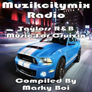 Marky Boi - Muzikcitymix Radio - Taylors R&B Music For Cruzin'