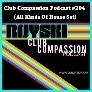 Club Compassion Podcast #204 (All Kinds Of House Set) - Royski