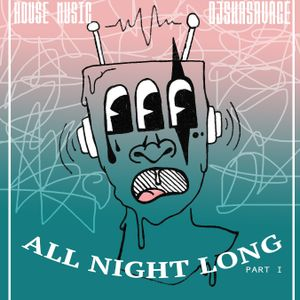 ALL NIGHT LONG PT.1