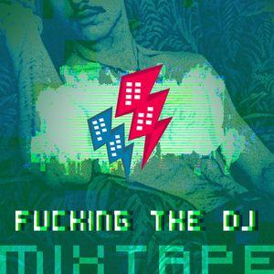Fucking The DJ Mixxxtape