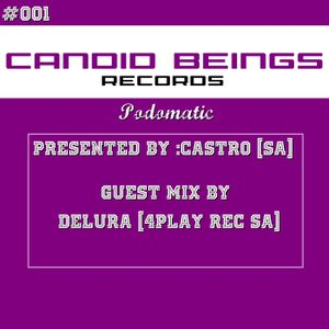 #001Candid Beings Records Podomatic Presented By [Castro SA] -Guest Mix By [DeLura 4Play Rec]