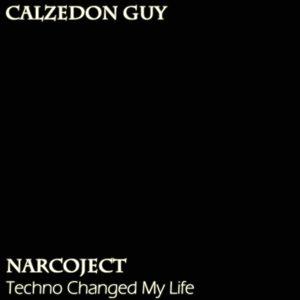 Calzedon Guy - Narcoject - Techno Changed My Life