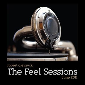 The Feel Sessions: Episode 005 - by Robert Oleysyck