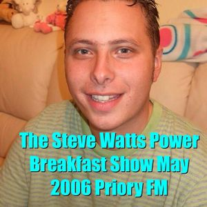 The Steve Watts Power Breakfast Show May 2006 Priory FM