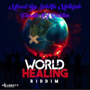 World Healing Riddim (millbeatz entertainment 2017) Mixed By SELEKTA MELLOJAH FANATIC OF RIDDIM