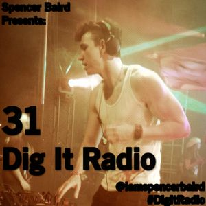 Spencer Baird Presents - Dig It Radio Episode 31