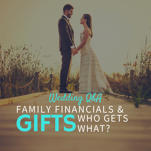 038: Wedding Q&A- Family financials & gifts...who gets what?