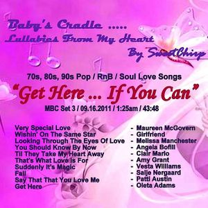 BABY'S CRADLE ...LULLABIES FROM MY HEART by SweetChirp – GET HERE … IF YOU CAN  (Set 3)