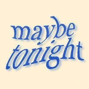 Maybe Tonight (11.05.18)