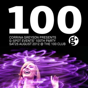 Corrina Greyson Presents.. G-Spot Events' 100th Party. Sat Aug 25th @ The 100 Club. DJs' Selection.
