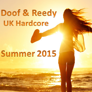 Doof & Reedy - UK Hardcore Summer Mix - 2015