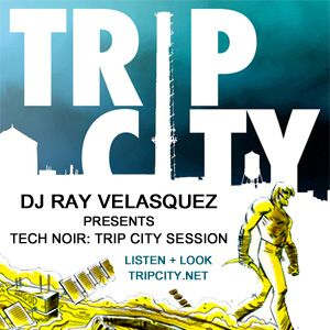 DJ Ray Velasquez presents Tech-noir: Trip City Session