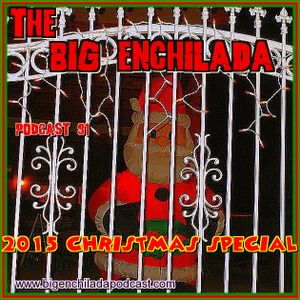 BIG ENCHILADA 91: 2015 Christmas Special