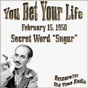 "You Bet Your Life - The Secret Word Is ""Sugar"" (02-15-50)"