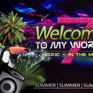 Welcome to my world Vol.7 - In the mix Toxic D