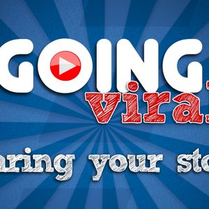 Going Viral: Sharing Your Story