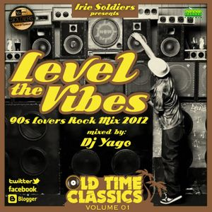 "IRIE SOLDIERS - ""LEVEL THE VIBES - Old time classics vol.1!"" mixed by DjYago"