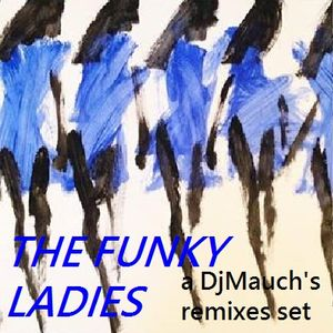 THE FUNKY LADIES  a DjMauch's remixes set