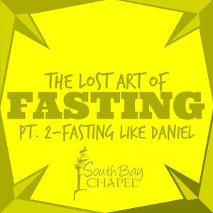 The Lost Art of Fasting Pt. 2-Fasting Like Daniel