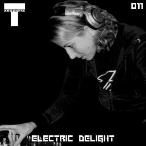 T SESSIONS 011 - ELECTRIC DELIGHT