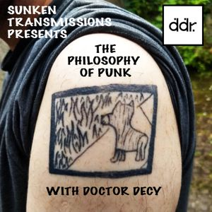 Sunken Transmissions Episode 8 - The Philosophy of Punk with Doctor Decy