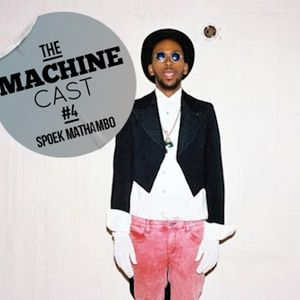 The Machine Cast #4 by Spoek Mathambo