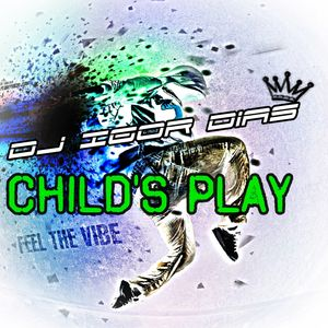 CHILD'S PLAY [ Feel The Vibe ]