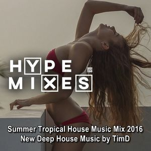 hype mixes summer tropical house music mix 2016 new