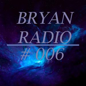 BRYAN | Radio # 006