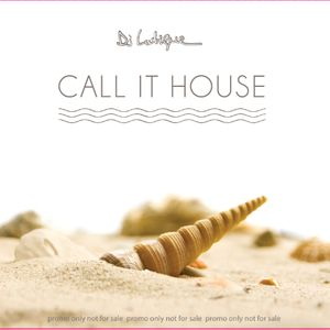 Mixed By DJ Lutique - Call It House