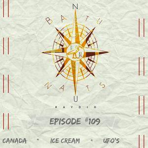 BantuNauts Raydio: Canada + Ice Cream + Ufo's (109th Episode) 7-2-16