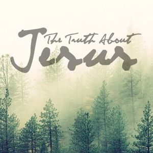 The Truth About Jesus, Week 4