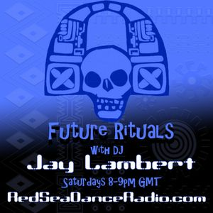 Future Rituals- Jay Lambert, Sept 1st Red Sea Dance Radio