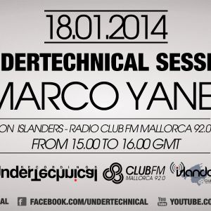 Undertechnical Session Special Guest Marco Yanes [Jan 18 2014] on Mallorca Club FM 92.0