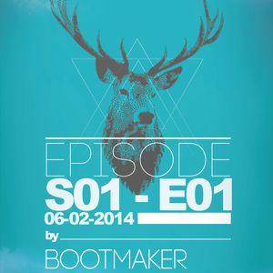 EPISODE S01-E01 by BOOTMAKER