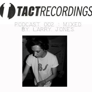 Tact Recordings Podcast 002 - Larry Jones